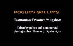 Rogues Gallery Tasmanian Prisoner Mugshots by T. J. Nevin 1870s